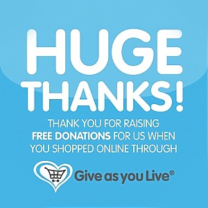 Image: Huge Thanks for raising free donations for us when you shop online through Give as you Live
