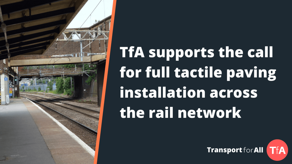TfA supports the call for full tactile paving installation across the rail network. Next to a photo of a train station where the platform does not have tactile signage at the edge.