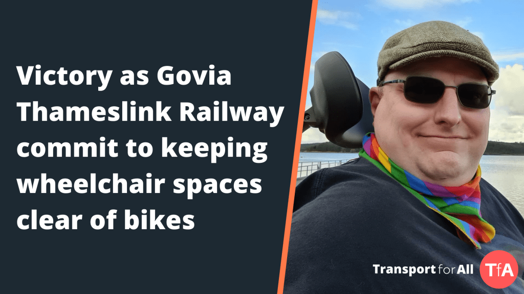 Victory as Govia Thameslink Railway commit to keeping wheelchair spaces clear of bikes. Next to a picture of Doug, a white man wearing a cap and sunglasses, sat in his wheelchair and smiling with the sunny blue sky in the background.